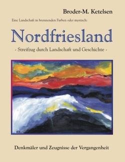 Eine Landschaft in brennenden Farben oder mystisch: Nordfriesland von Ketelsen,  Broder M
