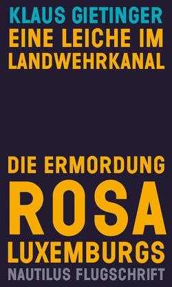 Eine Leiche im Landwehrkanal. Die Ermordung Rosa Luxemburgs von Gietinger,  Klaus