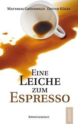 Eine Leiche zum Espresso von Grünewald,  Matthias, Kögel,  Dieter