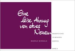 Eine leise Ahnung von etwas Neuem von Mirwald,  Markus