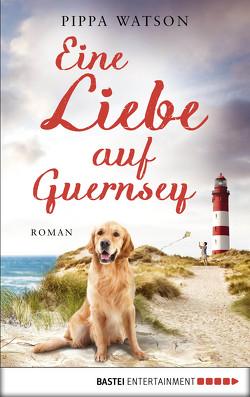 Eine Liebe auf Guernsey von Watson,  Pippa, Weber,  Markus