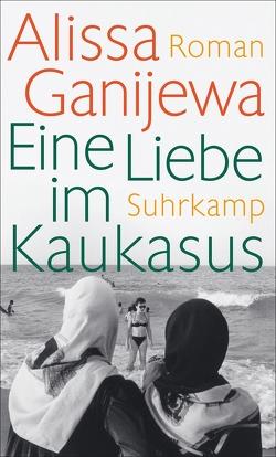 Eine Liebe im Kaukasus von Ganijewa,  Alissa, Körner,  Christiane