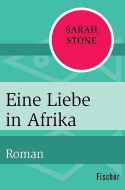 Eine Liebe in Afrika von Burger,  Anke Caroline, Stone,  Sarah