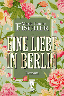 Eine Liebe in Berlin von Fischer,  Marie Louise