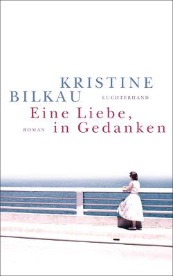 Eine Liebe, in Gedanken von Bilkau,  Kristine