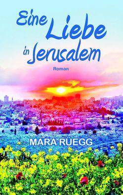 Eine Liebe in Jerusalem von Rüegg,  Mara