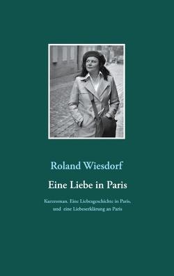 Eine Liebe in Paris von Wiesdorf,  Roland