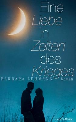 Eine Liebe in Zeiten des Krieges von Lehmann,  Barbara