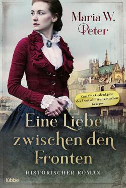 Eine Liebe zwischen den Fronten von Peter,  Maria W.