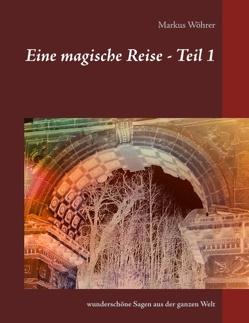 Eine magische Reise – Teil 1 von Wöhrer,  Markus