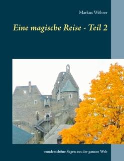 Eine magische Reise – Teil 2 von Wöhrer,  Markus