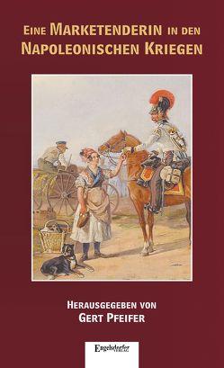 Eine Marketenderin in den Napoleonischen Kriegen von Pfeifer,  Gert