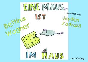 Eine Maus ist im Haus von Wagner,  Bettina, Weise,  Maria, Zadrazil,  Jayden