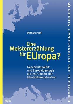 Eine Meistererzählung für EUropa? von Parfil,  Michael