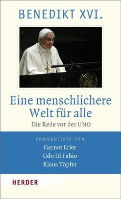 Eine menschlichere Welt für alle von Benedikt XVI., Di Fabio,  Udo, Erler,  Gernot, Töpfer,  Klaus