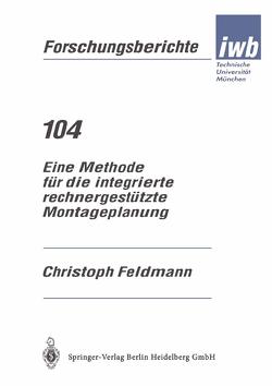 Eine Methode für die integrierte rechnergestützte Montageplanung von Feldmann,  Christoph