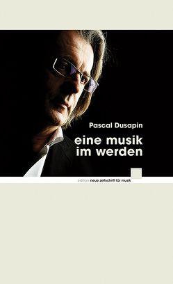 Eine Musik im Werden von Dusapin,  Pascal, Meyer,  Thomas, Stoll,  Rolf W.