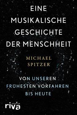 Eine musikalische Geschichte der Menschheit von Spitzer,  Michael