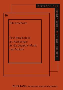Eine Musikschule als Heilsbringer für die deutsche Musik und Nation? von Koschwitz,  Nils