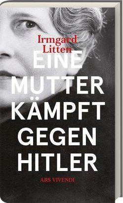 Eine Mutter kämpft gegen Hitler von Litten,  Irmgard