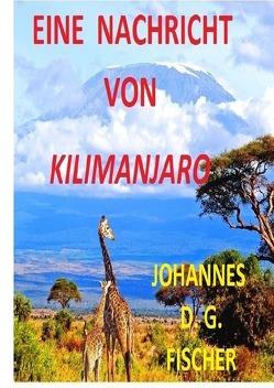 Eine Nachricht von Kilimanjaro von Fischer,  Johannes D. G.