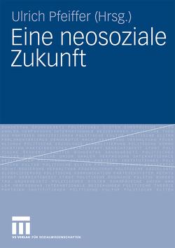 Eine neosoziale Zukunft von Pfeiffer,  Ulrich