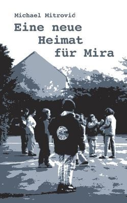 Eine neue Heimat für Mira von Mitrovic,  Michael