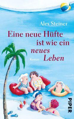 Eine neue Hüfte ist wie ein neues Leben von Steiner,  Alex