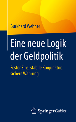 Eine neue Logik der Geldpolitik von Wehner,  Burkhard