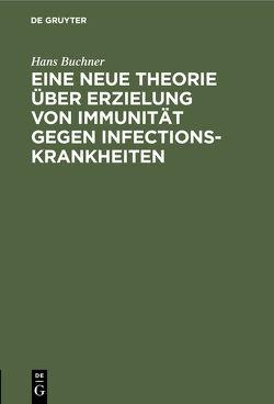 Eine neue Theorie über Erzielung von Immunität gegen Infectionskrankheiten von Büchner,  Hans