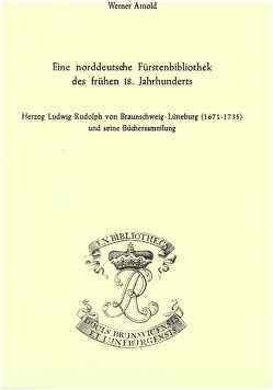Eine norddeutsche Fürstenbibliothek des frühen 18. Jahrhunderts von Arnold,  Werner, Raabe,  Paul