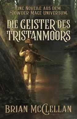 Eine Novelle aus dem Powder-Mage-Universum: Die Geister des Tristanmoors von McClellan,  Brian, Neubert,  Johannes