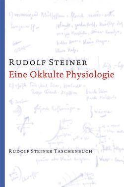 Eine okkulte Physiologie von Steiner,  Rudolf