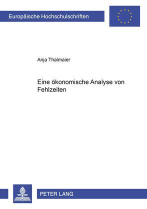 Eine ökonomische Analyse von Fehlzeiten von Thalmaier,  Anja