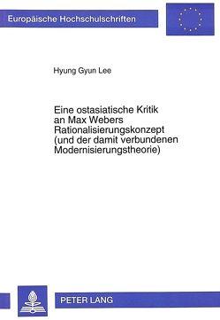 Eine ostasiatische Kritik an Max Webers Rationalisierungskonzept (und der damit verbundenen Modernisierungstheorie) von Lee,  Hyung Gyun