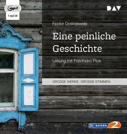 Eine peinliche Geschichte von Dostojewski,  Fjodor, Pöhlmann,  Christiane, Ptok,  Friedhelm
