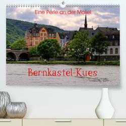 Eine Perle an der Mosel – Bernkastel-Kues (Premium, hochwertiger DIN A2 Wandkalender 2020, Kunstdruck in Hochglanz) von Klatt,  Arno