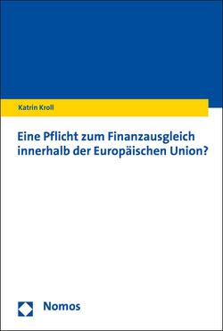 Eine Pflicht zum Finanzausgleich innerhalb der Europäischen Union? von Kroll,  Katrin