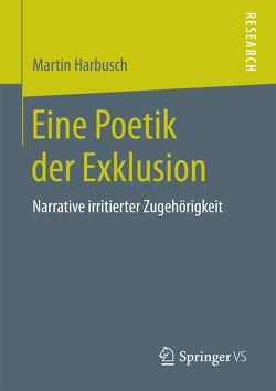 Eine Poetik der Exklusion von Harbusch,  Martin