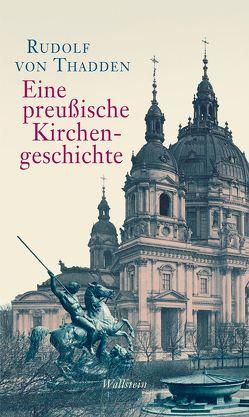 Eine preußische Kirchengeschichte von Thadden,  Rudolf von