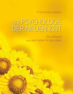 Eine Psychologie der neuen Zeit von Kobosil,  Peter Maria