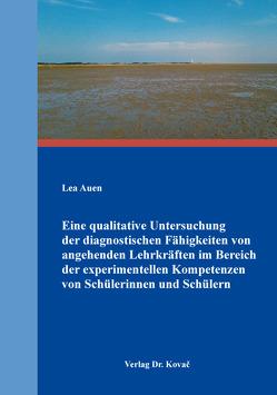 Eine qualitative Untersuchung der diagnostischen Fähigkeiten von angehenden Lehrkräften im Bereich der experimentellen Kompetenzen von Schülerinnen und Schülern von Auen,  Lea