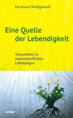 Eine Quelle der Lebendigkeit von Wohlgschaft,  Hermann
