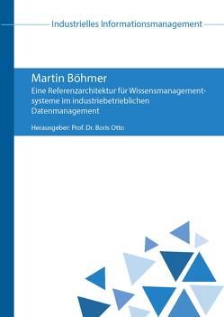 Eine Referenzarchitektur für Wissensmanagementsysteme im industriebetrieblichen Datenmanagement von Böhmer,  Martin, Otto,  Boris