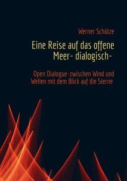 Eine Reise auf das offene Meer- dialogisch- von Schütze,  Werner