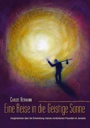 Eine Reise in die Geistige Sonne von Hermann,  Carlos