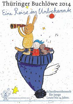 Thüringer Buchlöwe / Eine Reise ins Unbekannte von Apel,  Johannes, Bär,  Eric, Boide,  Lena, Bronisch,  Vanessa, Danner,  Maike, Darie,  Johann, Dietzsch,  Lea, Ernst,  Wedeke Lucie, Fehlhaber,  Lucia, Gebert,  Ina, Grube,  Noah, Henkel,  Paula Rosa, Herrmann,  Carolin Susanna, Hoppe,  Marcus, Hoppe,  Markus, Huskobla,  Freda, Kecke,  Paula, Keil,  Lena-Marie, Kuhla,  Stella, Langheinrich,  Maja, Lummer,  Eric, Morgenroth,  Ena Theres, Mosch,  Josephine, Müller,  Kimberly, Neumann,  Tina, Oppler,  Lena, Quett,  Noah, Reichenbach,  Gretha-Stina, Rothensee,  Lara, Schneegans,  Johanna, Schubert,  Hannes, Tief,  Virginia, Watzek,  Luna Maxima, Weise,  Moritz, Welker,  Lennox-Liam, Witt,  Clemens