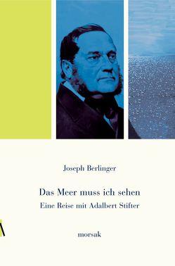 Eine Reise mit Adalbert Stifter von Berlinger,  Joseph