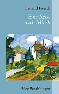 Eine Reise nach Minsk von Pietsch,  Gerhard
