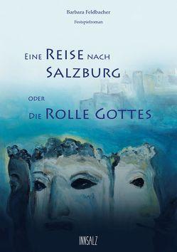 Eine Reise nach Salzburg oder Die Rolle Gottes von Feldbacher,  Barbara